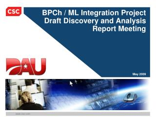BPCh / ML Integration Project  Draft Discovery and Analysis Report Meeting May 2009