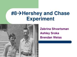 #8 ?Hershey and Chase Experiment