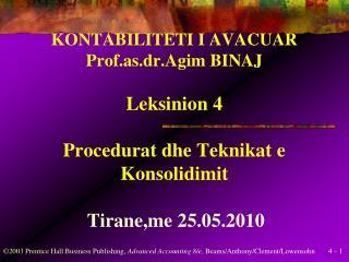 KONTABILITETI I AVACUAR Prof.as.dr.Agim BINAJ Leksinion 4 Procedurat dhe Teknikat e Konsolidimit