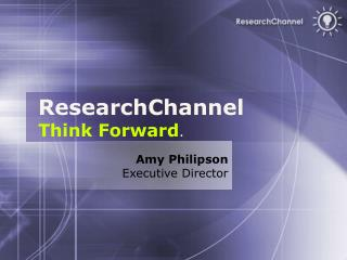 ResearchChannel Think Forward .