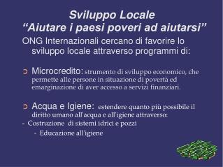 Sviluppo Locale �Aiutare i paesi poveri ad aiutarsi�