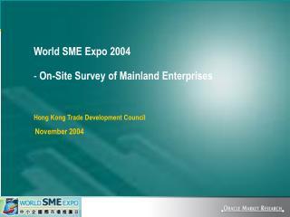 World SME Expo 2004 On-Site Survey  of  Mainland Enterprises Hong Kong Trade Development Council