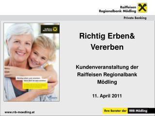 Richtig Erben& Vererben Kundenveranstaltung der Raiffeisen Regionalbank Mödling 11. April 2011