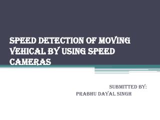 SPEED DETECTION OF MOVING VEHICAL BY USING SPEED CAMERAS