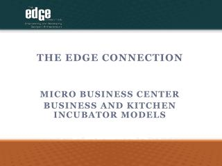 The Edge Connection Micro business center  Business and kitchen incubator models