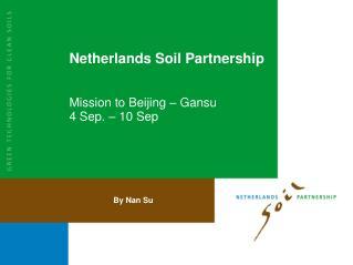 Netherlands Soil Partnership Mission to Beijing � Gansu 4 Sep. � 10 Sep