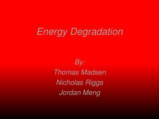Energy Degradation