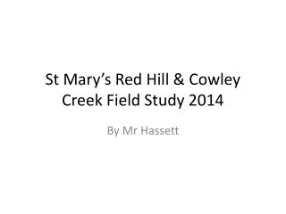 St Mary's Red Hill & Cowley Creek Field Study 2014