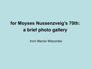 for Moyses Nussenzveig's 70th: a brief photo gallery