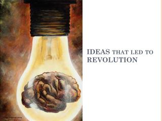 IDEAS that led to REVOLUTION