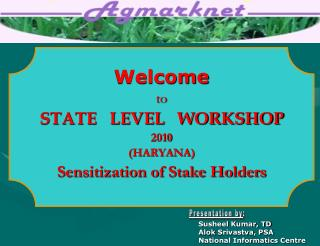 Welcome  to STATE   LEVEL   WORKSHOP 2010 HARYANA Sensitization of Stake Holders
