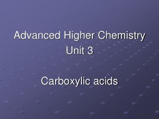 Advanced Higher Chemistry Unit 3 Carboxylic acids