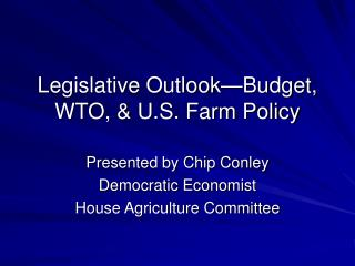 Legislative Outlook—Budget, WTO, & U.S. Farm Policy
