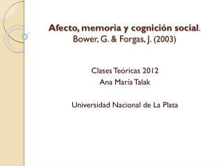 Afecto, memoria y cognición social . Bower , G. &  Forgas , J.  (2003)