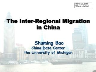 The Inter-Regional Migration  in China Shuming Bao China Data Center the University of Michigan