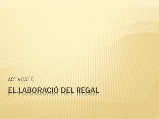 EL.LABORACIÓ DEL REGAL