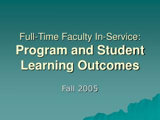 Full-Time Faculty In-Service: Program and Student Learning Outcomes