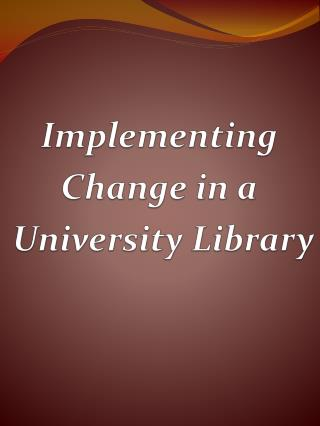 Implementing  Change in a  University Library