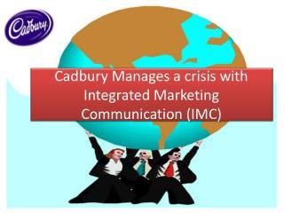 Cadbury Manages a crisis with Integrated Marketing Communication (IMC)