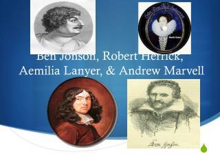 Ben Jonson, Robert Herrick,  Aemilia Lanyer, & Andrew Marvell