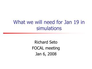 What we will need for Jan 19 in simulations