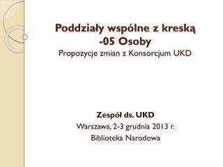Poddziały wspólne z kreską  -05 Osoby Propozycje zmian z Konsorcjum UKD