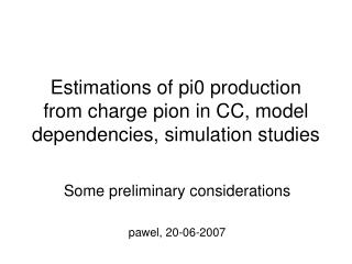 Estimations of pi0 production from charge pion in CC, model dependencies, simulation studies