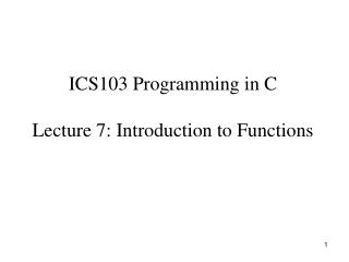ICS103 Programming in C Lecture 7: Introduction to Functions