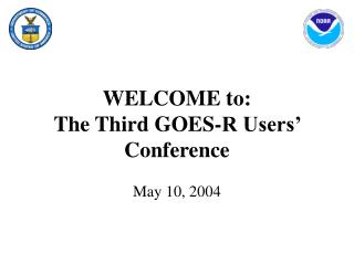 WELCOME to: The Third GOES-R Users' Conference