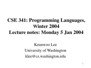 CSE 341: Programming Languages,  W inter 2004 Lecture notes: Monday 5 Jan 2004