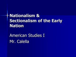 Nationalism & Sectionalism of the Early Nation