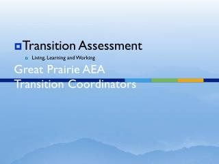 Transition Assessments Matrix Great Prairie AEA Transition Coordinators