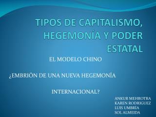 TIPOS DE CAPITALISMO, HEGEMONÍA Y PODER ESTATAL
