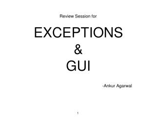 Review Session for EXCEPTIONS & GUI -Ankur Agarwal