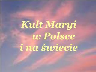 Kult Maryi      w Polsce  i na świecie