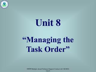 "Unit 8 ""Managing the Task Order"""