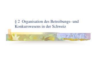 � 2  Organisation des Betreibungs- und   Konkurswesens in der Schweiz