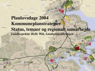 Planlovsdage 2004 Kommuneplanstrategier Status, temaer og regionalt samarbejde