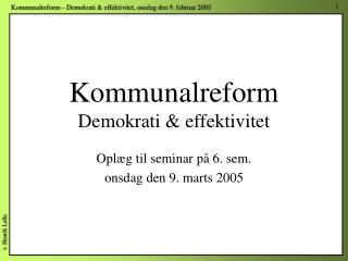 Kommunalreform Demokrati & effektivitet