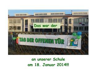a n unserer Schule a m 18. Januar 2014!!!