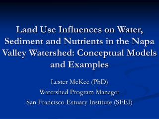 Lester McKee (PhD) Watershed Program Manager San Francisco Estuary Institute (SFEI)