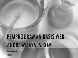 Pemprograman BaSIS  Web Andri Wijaya ,  S.Kom