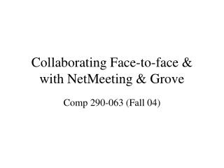Collaborating Face-to-face & with NetMeeting & Grove