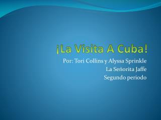 ¡La  Visita  A Cuba!