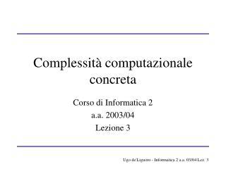 Complessit à computazionale concreta