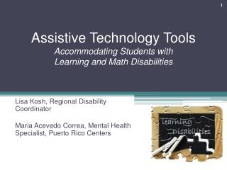 Assistive Technology Tools  Accommodating Students with  Learning and Math Disabilities