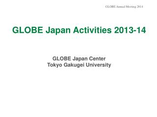 GLOBE Japan Activities 2013-14 GLOBE Japan Center  Tokyo Gakugei University