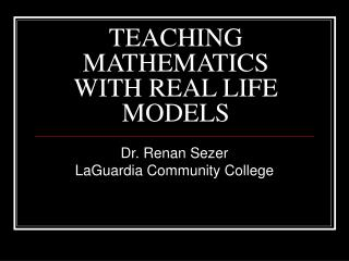 TEACHING MATHEMATICS WITH REAL LIFE MODELS