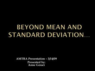 Beyond mean and standard Deviation…
