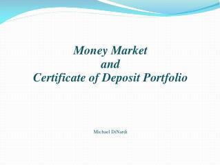 Money Market  and  Certificate of Deposit Portfolio Michael  DiNardi